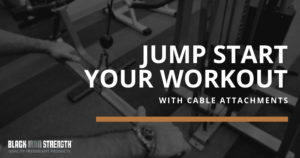 Jump start your workout with cable attachments from Black Iron Strength.