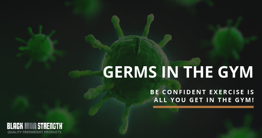 Germs in the Gym – Be Confident Exercise is All You Get in the Gym!