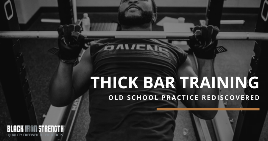 Old School Thick or Fat Bar Training is Making A Comeback